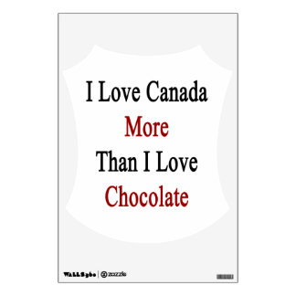 I Love Canada More Than I Love Chocolate Wall Stickers