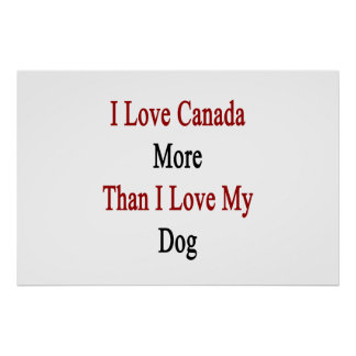 I Love Canada More Than I Love My Dog Poster
