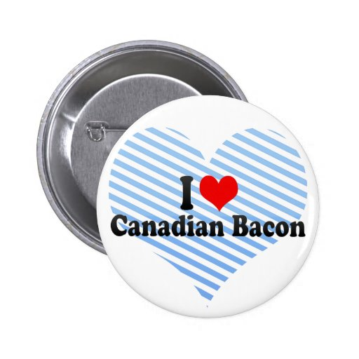 I Love Canadian Bacon Buttons