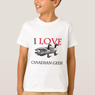 I Love Canadian Geese T-Shirt