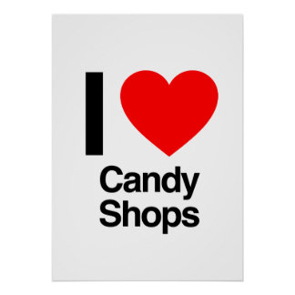 i love candy shops posters