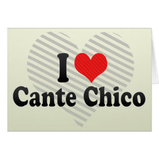 I Love Cante Chico Greeting Card