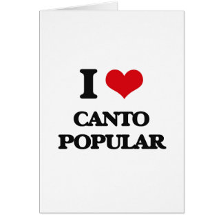 I Love CANTO POPULAR Greeting Card