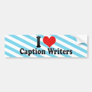 I Love Caption Writers Bumper Sticker