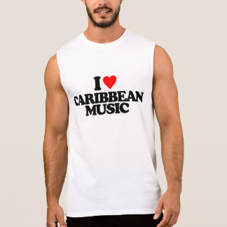 I LOVE CARIBBEAN MUSIC SLEEVELESS SHIRT