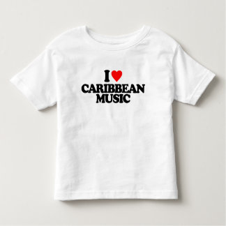 I LOVE CARIBBEAN MUSIC TODDLER T-SHIRT