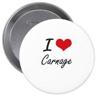 I love Carnage Artistic Design 4 Inch Round Button