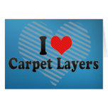 I Love Carpet Layers Greeting Cards