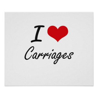 I love Carriages Artistic Design Poster