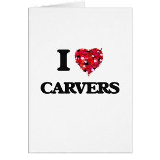 I love Carvers Greeting Card