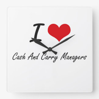I love Cash And Carry Managers Square Wall Clocks