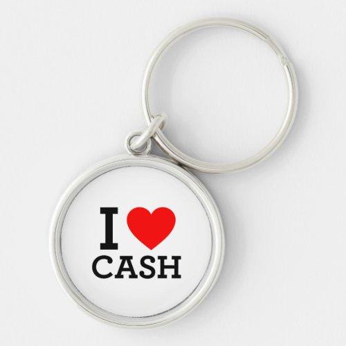 I Love Cash Keychain