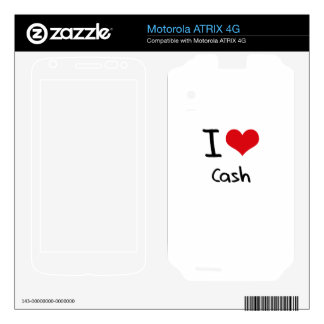 I love Cash Motorola ATRIX 4G Skins