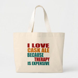 I Love CASK ALE Because Therapy Expensiv Large Tote Bag