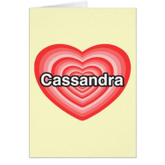 I love Cassandra I love you Cassandra Heart Greeting Card