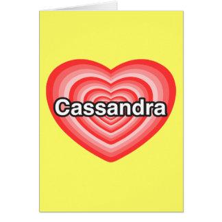 I love Cassandra I love you Cassandra Heart Cards