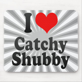 I love Catchy Shubby Mouse Pad