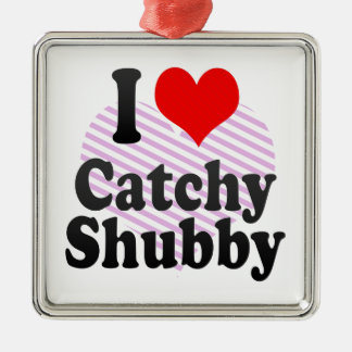 I love Catchy Shubby Square Metal Christmas Ornament