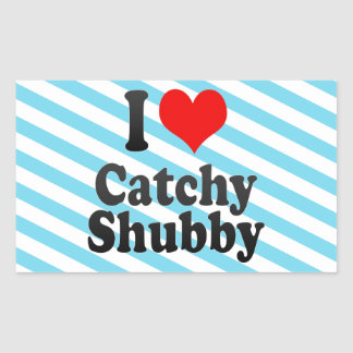 I love Catchy Shubby Rectangular Sticker