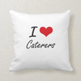 I love Caterers Artistic Design Pillow