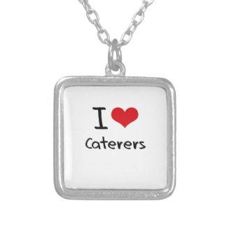 I love Caterers Pendants
