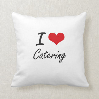 I love Catering Artistic Design Throw Pillows