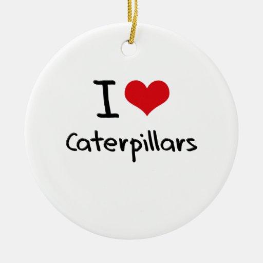 I love Caterpillars Christmas Ornament