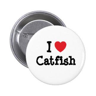 I love Catfish heart T-Shirt Button