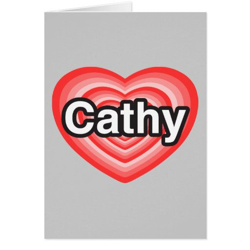 I love Cathy. I love you Cathy. Heart Cards