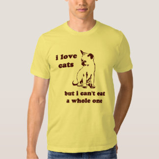 I love cats but I can't eat a whole one Tee Shirt