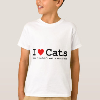 I Love Cats (But I Couldn't Eat A Whole One) T-Shirt