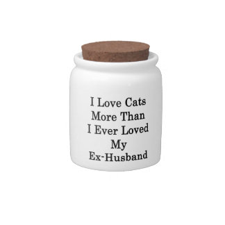 I Love Cats More Than I Ever Loved My Ex Husband Candy Jars
