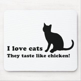 I Love Cats... They Taste Like Chicken! Mouse Pad