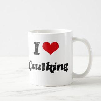 I love Caulking Classic White Coffee Mug
