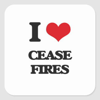 I love Cease-Fires Square Stickers