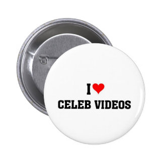 I love Celeb videos Pinback Buttons