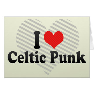 I Love Celtic Punk Greeting Card