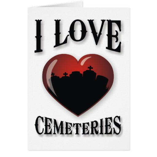 I Love Cemeteries Greeting Card