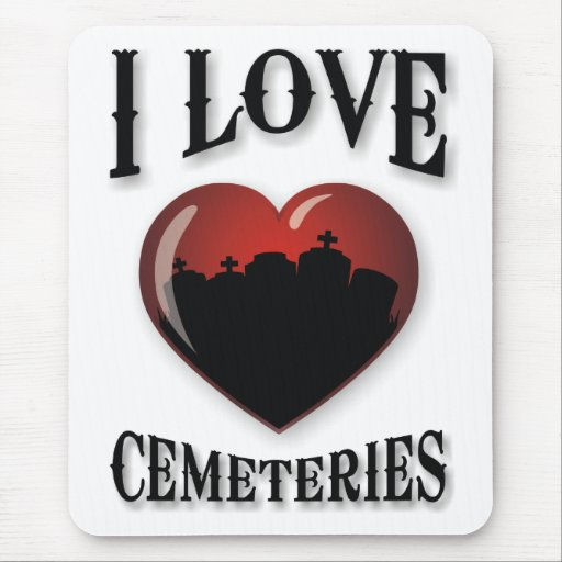 I Love Cemeteries Mouse Pad