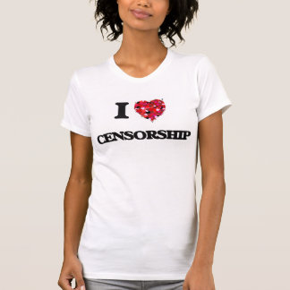 I love Censorship Shirt