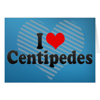 I Love Centipedes Greeting Card