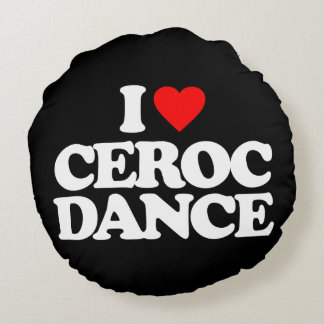 I LOVE CEROC DANCE ROUND PILLOW