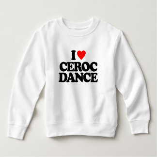 I LOVE CEROC DANCE SWEATSHIRT