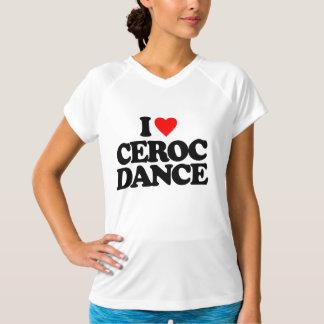 I LOVE CEROC DANCE T-Shirt