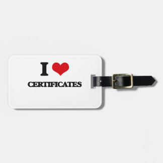I love Certificates Tags For Bags