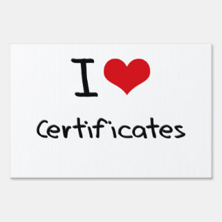 I love Certificates Lawn Sign
