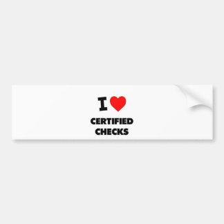 I love Certified Checks Car Bumper Sticker
