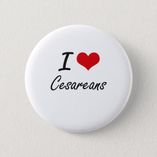 I love Cesareans Artistic Design Button