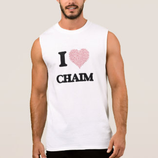 I Love Chaim (Heart Made from Love words) Sleeveless Tees