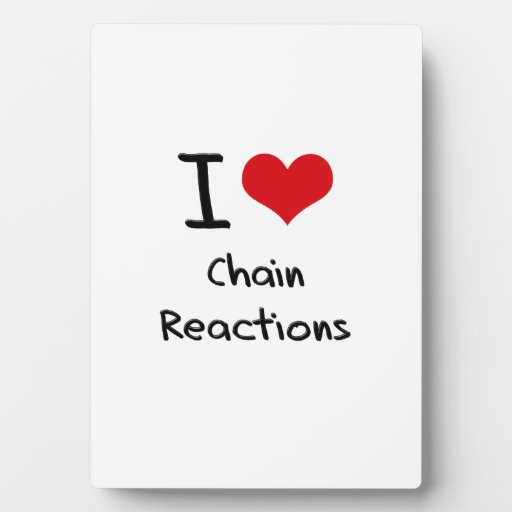 I love Chain Reactions Photo Plaques